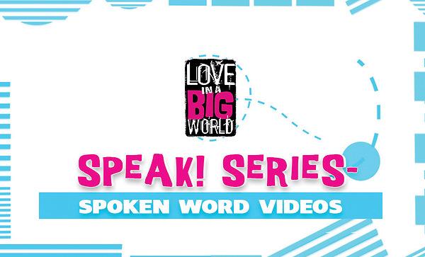 Love In A Big World: Speak! Video Series
