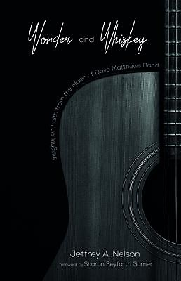 Wonder and Whiskey – Insights on Faith from the Music of Dave Matthews Band