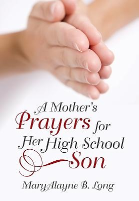 A Mother's Prayers for Her High School Son