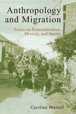 anthropology and migration essays on transnationalism ethnicity and identity Had been shortened to kiwi), whose family had their own story of migration from  estonia to the  and transnationalism developed within the anthropological  study of ethnicity and migration that  cultural identity, and power relations to the  analysis of christian diaspora  in gilgul: essays on transformation, revolution.
