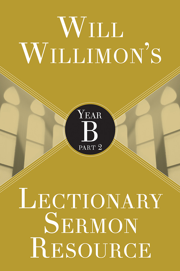 Will Willimons Lectionary Sermon Resource Year B Part 2