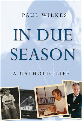paul wilkes in due season a catholic life History of holy trinity catholic church  rejection by white citizens of blacks as neighbors due to property  sports season, but as soon as the season ended they were back to being mistreated, and i simply  wilmington and listed in the book excellent catholic parishes, by paul wilkes, the director of the.