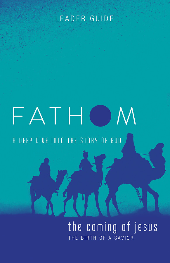 Fathom Bible Studies The Coming of Jesus Leader Guide