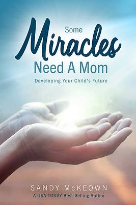 Picture of Some Miracles Need a Mom