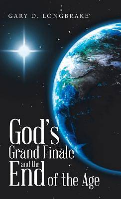 Picture of God's Grand Finale and the End of the Age