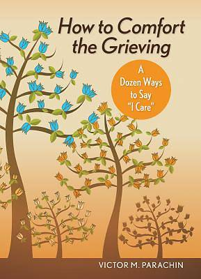 How to Comfort the Grieving