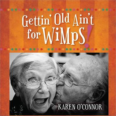 Gettin Old Aint for Wimps Gift Edition