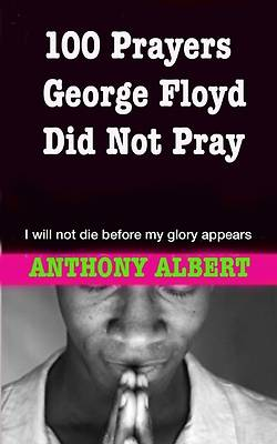Picture of 100 Prayers George Floyd did not Pray