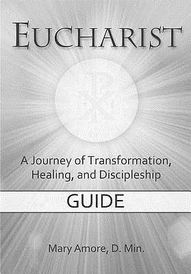 Eucharist, a Journey of Transformation, Healing, and Discipleship (DVD Guide)