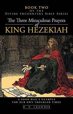 The Three Miraculous Prayers of King Hezekiah