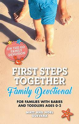 First Steps Together Family Devotional for Families with Babies and Toddlers Ages 0-2
