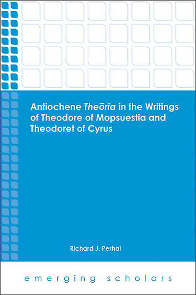 Antiochene Theoria in the Writings of Theodore of Mopsuestia and Theodoret of Cyrus