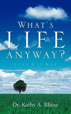 Whats Life Anyway?