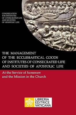 Picture of The Management of the Ecclesiastical Goods of Institutes of Consecrated Life and Societies of Apostolic Life. At the Service of Humanum and the Missio