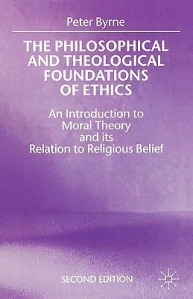 The Philosophical and Theological Foundations of Ethics