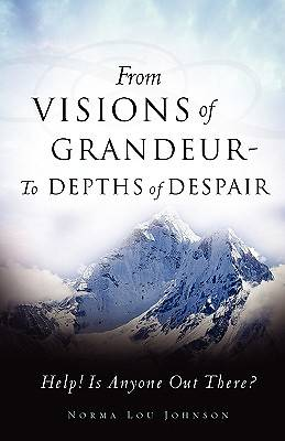 From Visions of Grandeur - To Depths of Despair