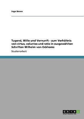Picture of Tugend, Wille Und Vernunft - Zum Verh Ltnis Von Virtus, Voluntas Und Ratio in Ausgew Hlten Schriften Wilhelm Von Ockhams
