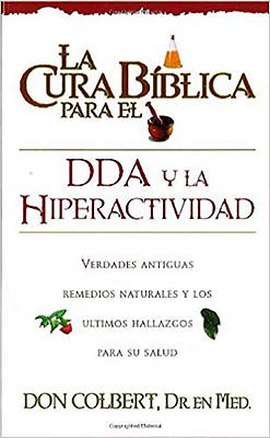 La Cura Biblica Para el DDA y la Hiperactividad = The Bible Cure for ADD and Hiperactivity