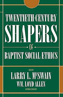 Picture of Twentieth-Century Shapers of Baptist Social Ethics