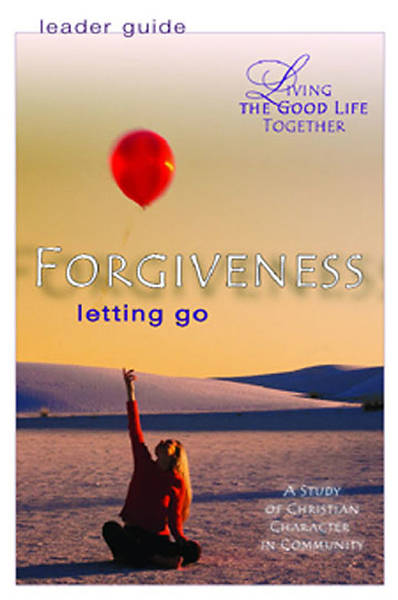 Picture of Living the Good Life Together - Forgiveness Leader Guide