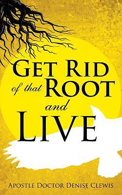 Picture of Get Rid of That Root and Live