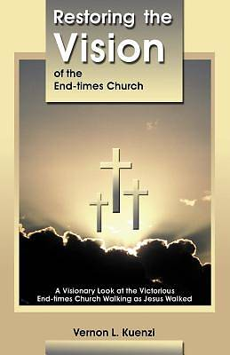 Restoring the Vision of the End-Times Church