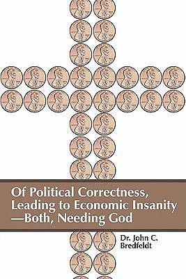 Of Political Correctness, Leading to Economic Insanity-Both, Needing God