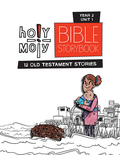 Holy Moly Grades K-2 Bible Storybook Sunday School Edition Year 2 Unit 1