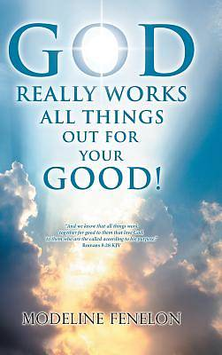 Picture of God Really Works All Things Out for Your Good!