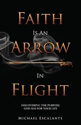 Picture of Faith Is An Arrow In Flight