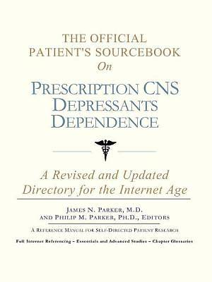The Official Patients Sourcebook on Prescription CNS Depressants Dependence [Adobe Ebook]