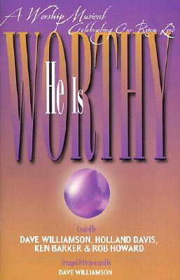 He is Worthy; A Worship Musical Celebrating Our Risen Lord