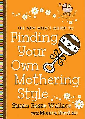 The New Moms Guide to Finding Your Own Mothering Style
