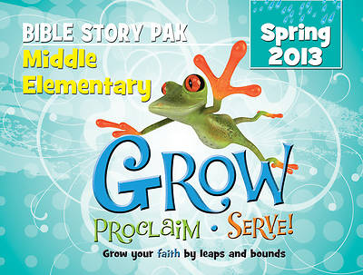 Grow, Proclaim, Serve! Middle Elementary Bible Story Pak Spring 2013