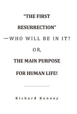 """Picture of """"The First Resurrection""""-Who Will Be in It? Or, the Main Purpose for Human Life!"""