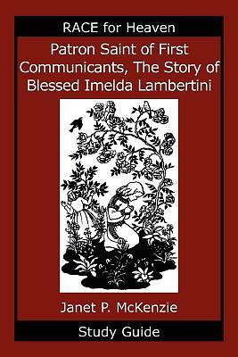 Patron Saint of First Communicants, the Story of Blessed Imelda Lambertini Study Guide