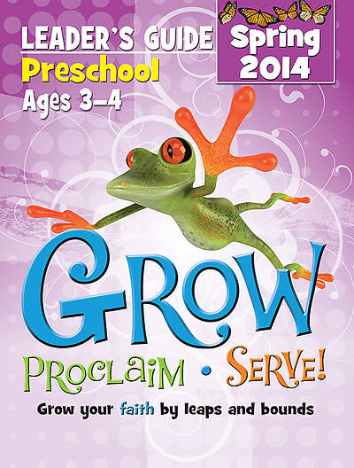 Grow, Proclaim, Serve! Preschool Leaders Guide Spring 2014