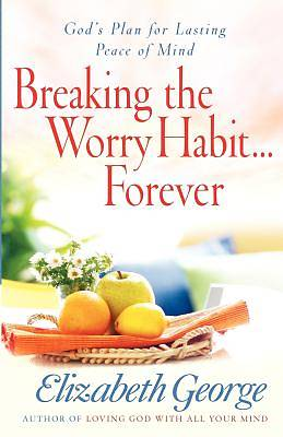 Breaking the Worry Habit . . . Forever!