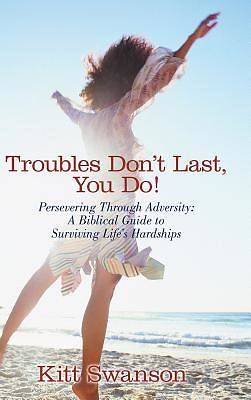 Troubles Dont Last, You Do!