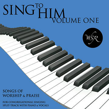 Sing to Him, Volume One - 15 Songs for Worship & Praise