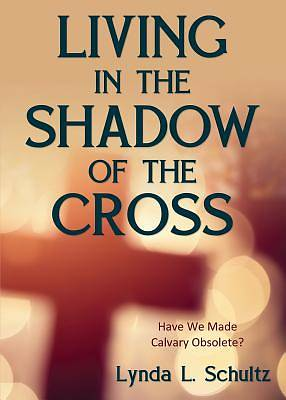 Picture of Living in the Shadow of the Cross