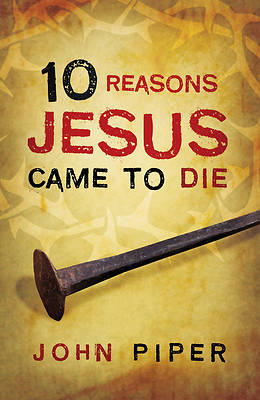 Picture of 10 Reasons Jesus Came to Die (Pack of 25)
