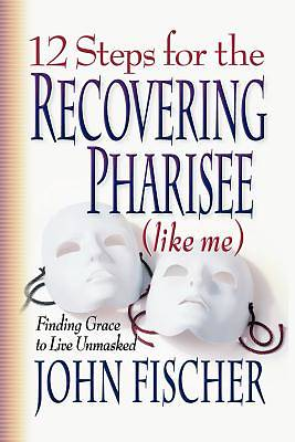 12 Steps for the Recovering Pharisee