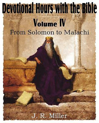 Devotional Hours with the Bible Volume IV, from Solomon to Malachi