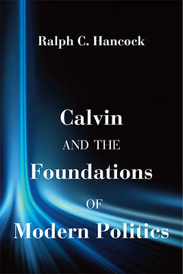 Picture of Calvin and the Foundations of Modern Politics