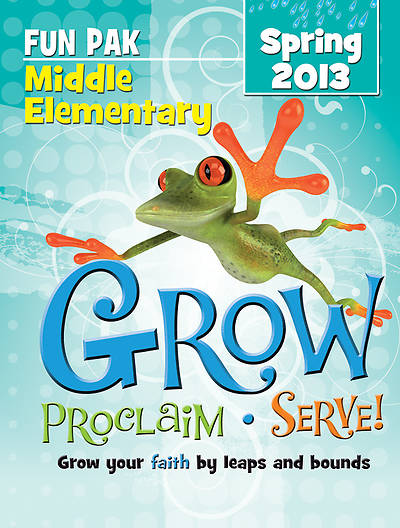 Grow, Proclaim, Serve! Middle Elementary Fun Pak Spring 2013