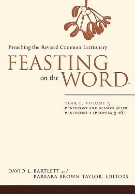 Feasting on the Word Year C Volume 3: Pentecost Through First Half of Ordinary Time