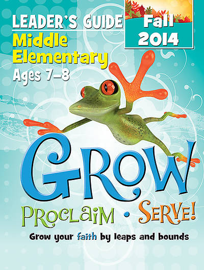 Grow, Proclaim, Serve! Middle Elementary Leaders Guide Fall 2014 - Download Version