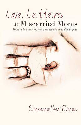 Love Letters to Miscarried Moms