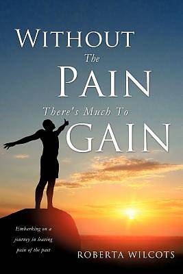 Without the Pain Theres Much to Gain